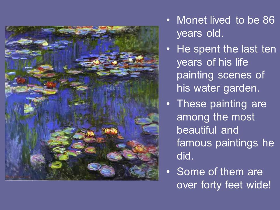 Monet lived to be 86 years old.