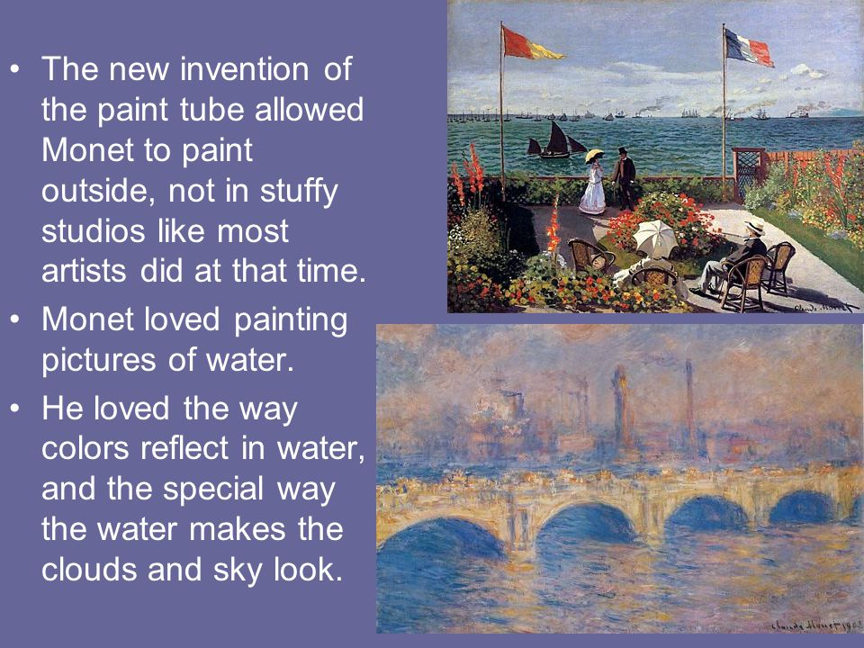 The new invention of the paint tube allowed Monet to paint outside, not in stuffy studios like most artists did at that time.
