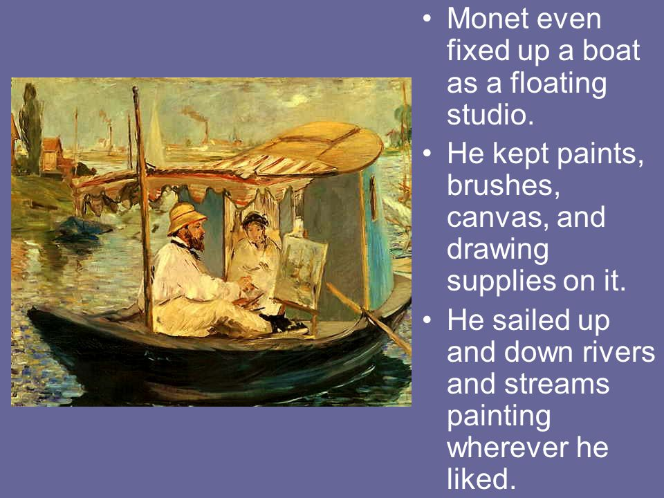 Monet even fixed up a boat as a floating studio.