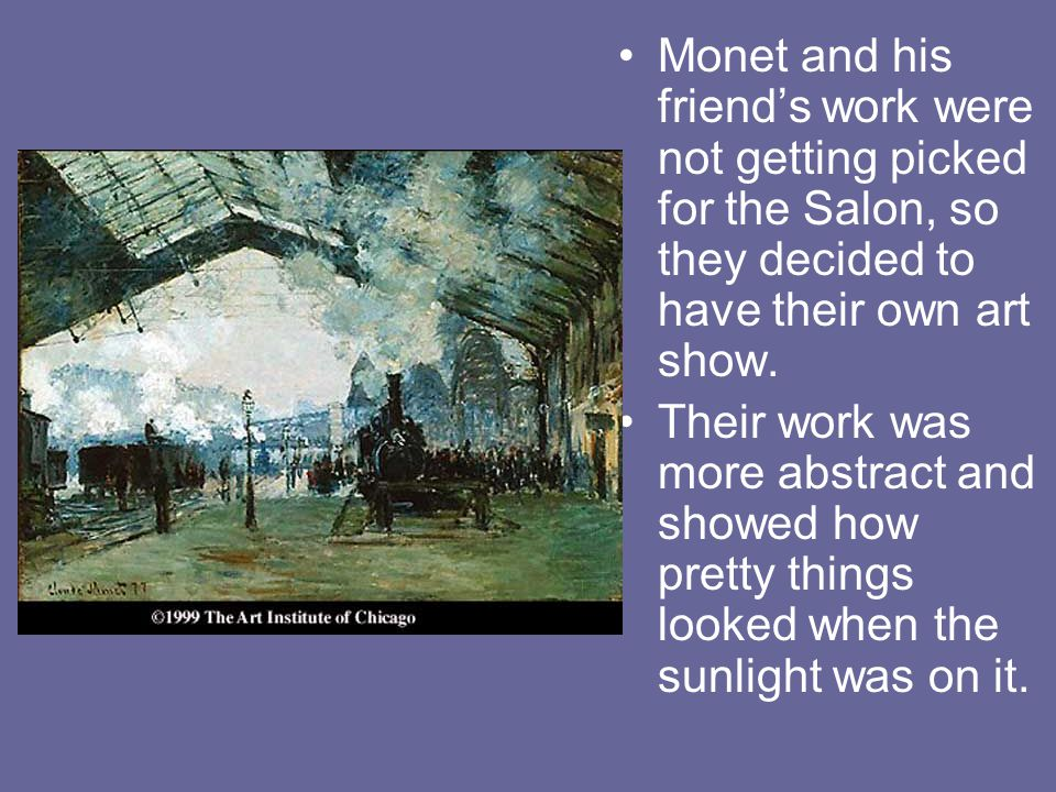 Monet and his friend's work were not getting picked for the Salon, so they decided to have their own art show.