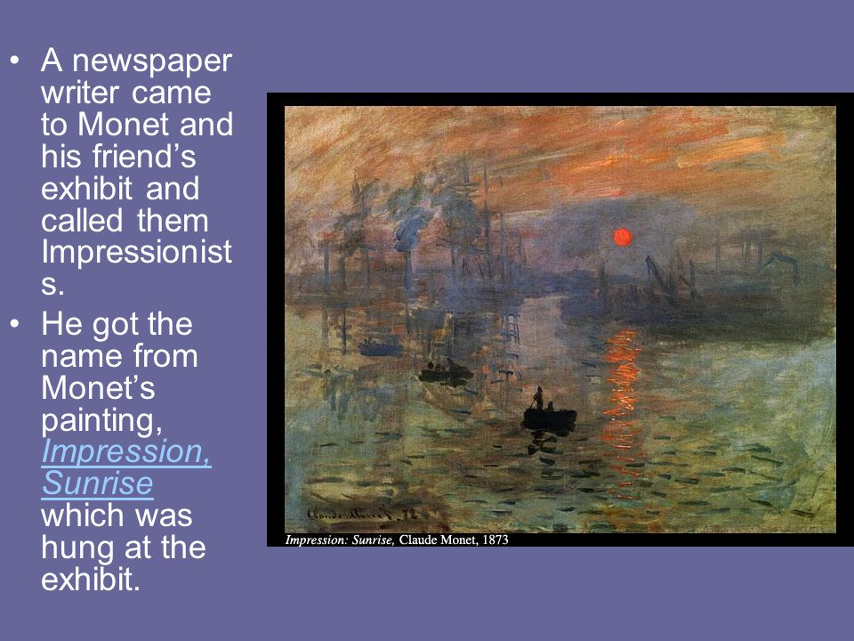 A newspaper writer came to Monet and his friend's exhibit and called them Impressionists.