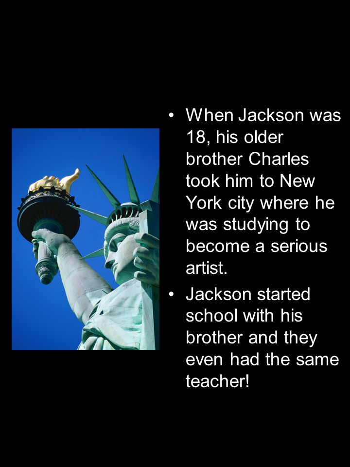 When Jackson was 18, his older brother Charles took him to New York city where he was studying to become a serious artist.