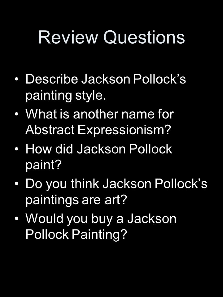Review Questions Describe Jackson Pollock's painting style.