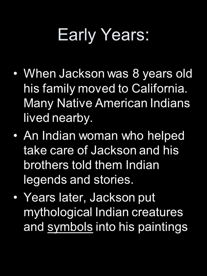 Early Years: When Jackson was 8 years old his family moved to California. Many Native American Indians lived nearby.