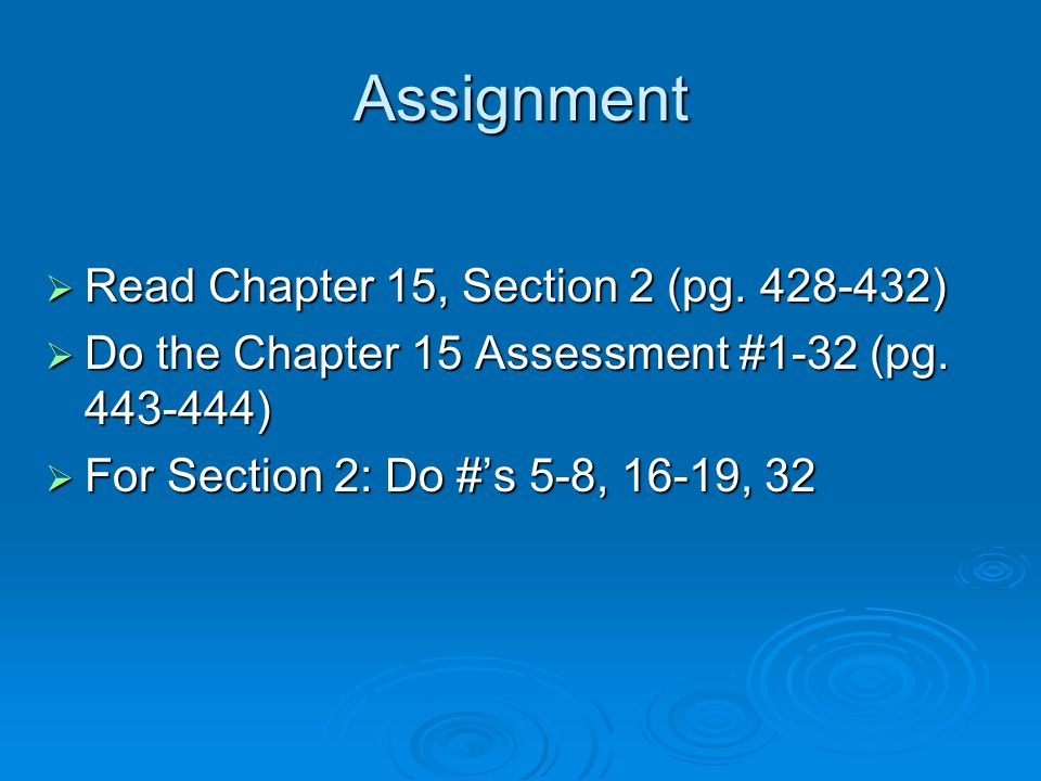 Assignment Read Chapter 15, Section 2 (pg )