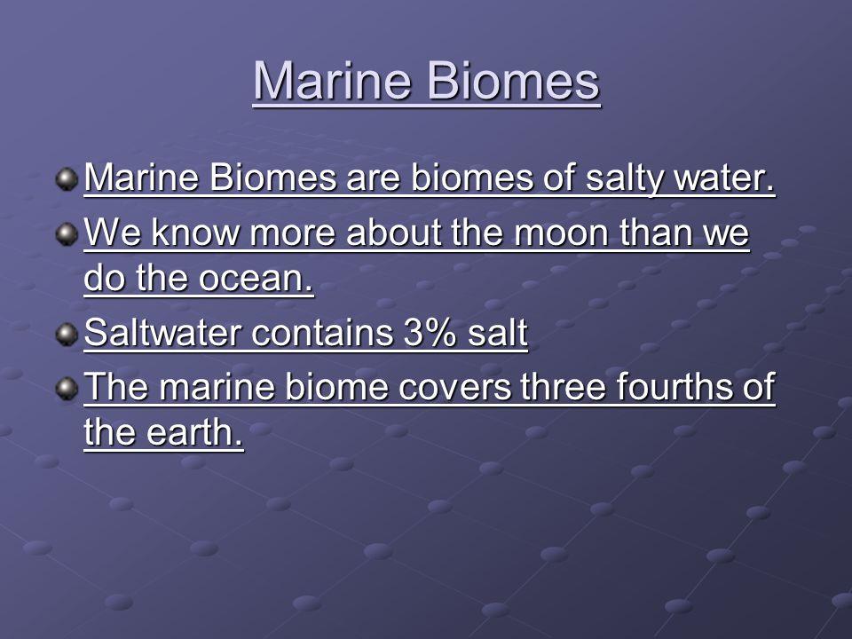 Marine Biomes Marine Biomes are biomes of salty water.