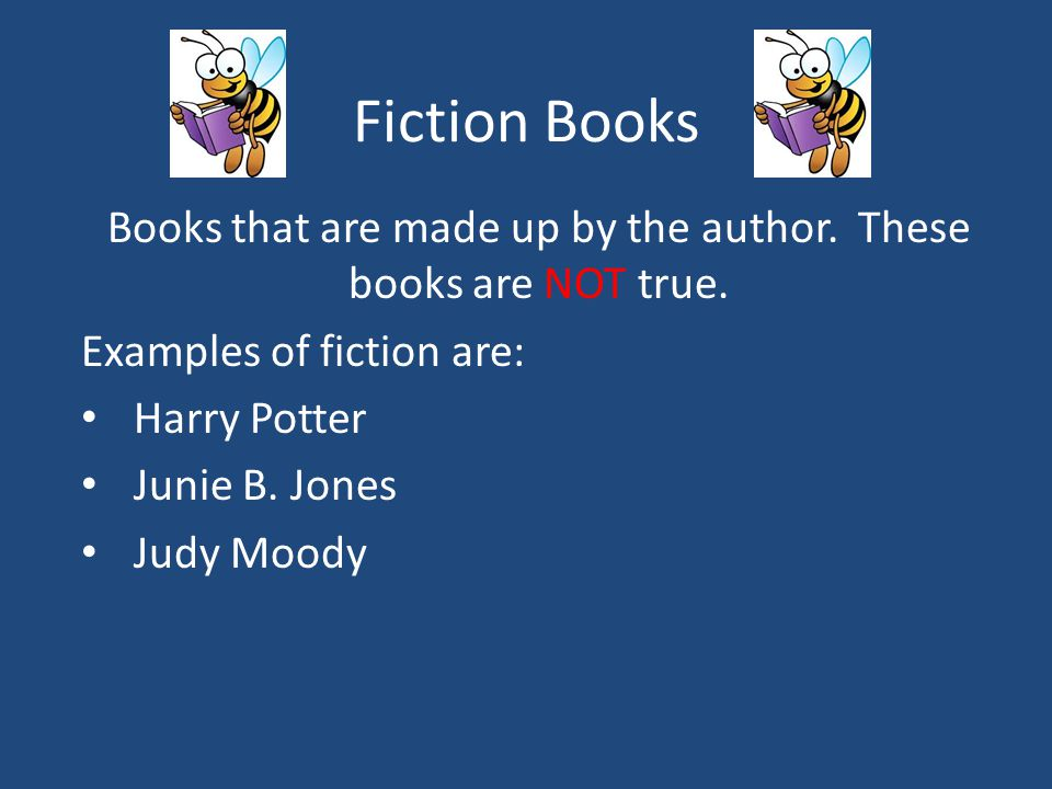 Books that are made up by the author. These books are NOT true.