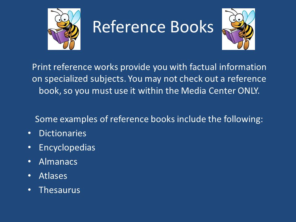 Some examples of reference books include the following: