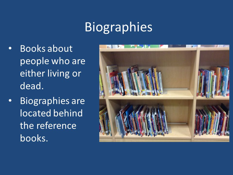 Biographies Books about people who are either living or dead.