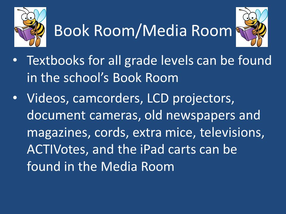 Book Room/Media Room Textbooks for all grade levels can be found in the school's Book Room.