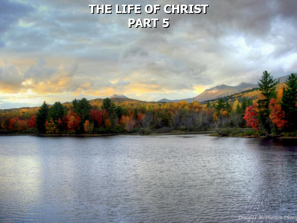THE LIFE OF CHRIST PART 5