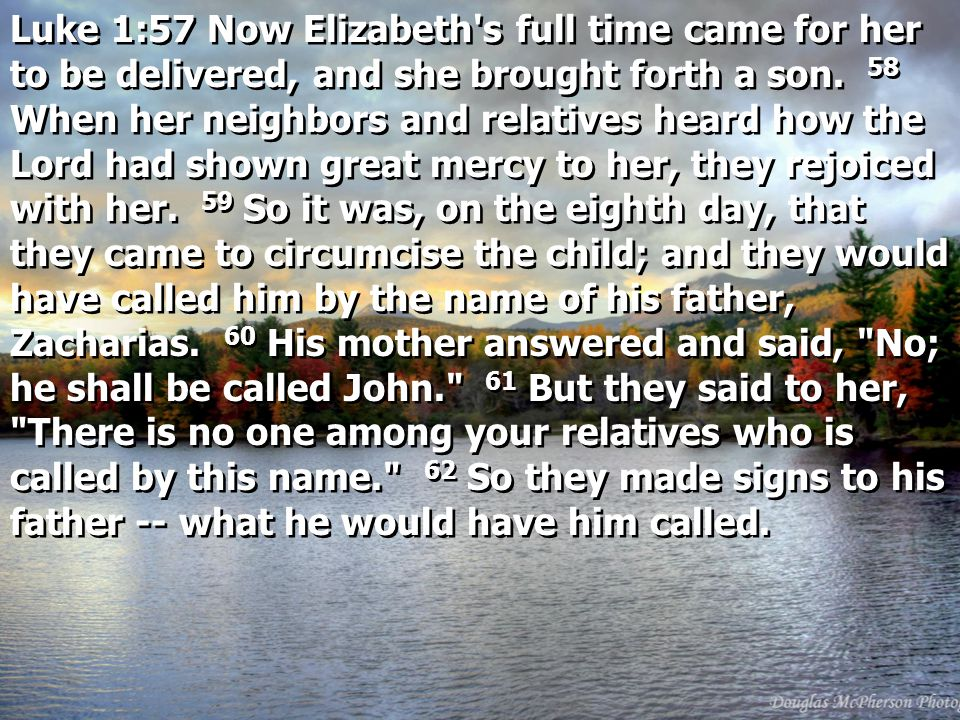 Luke 1:57 Now Elizabeth s full time came for her to be delivered, and she brought forth a son.