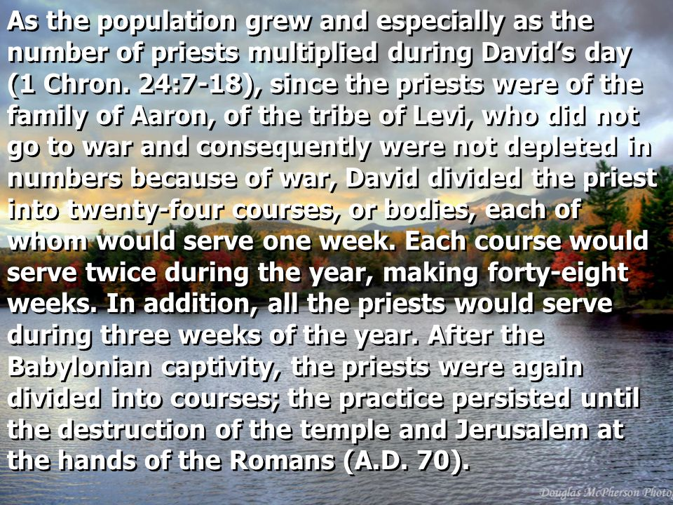 As the population grew and especially as the number of priests multiplied during David's day (1 Chron.