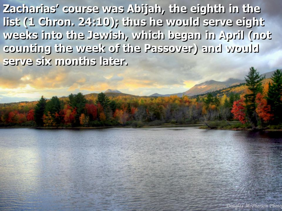 Zacharias' course was Abijah, the eighth in the list (1 Chron