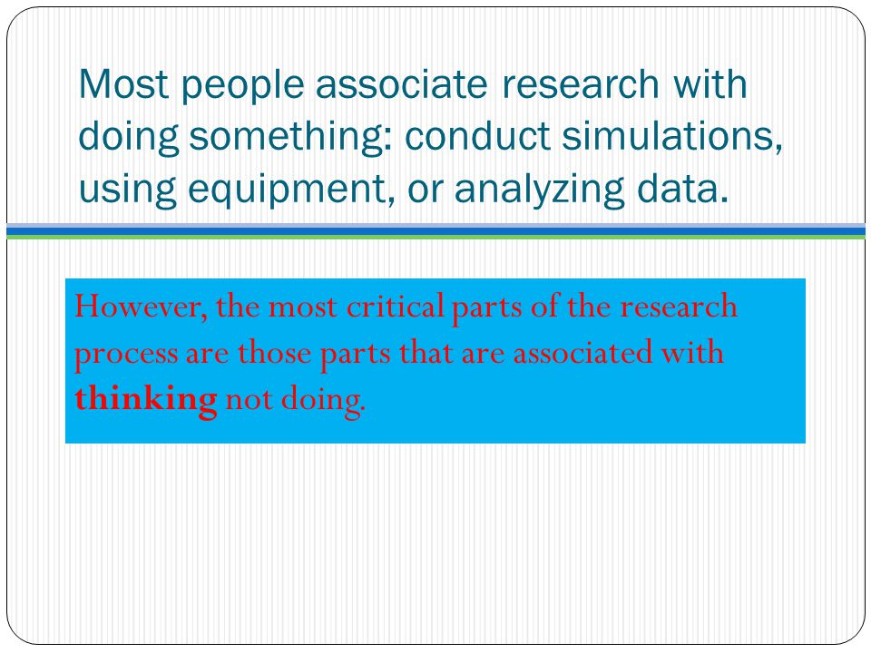 Most people associate research with doing something: conduct simulations, using equipment, or analyzing data.