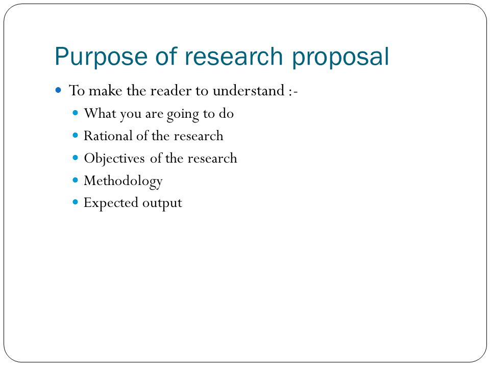 Purpose of research proposal