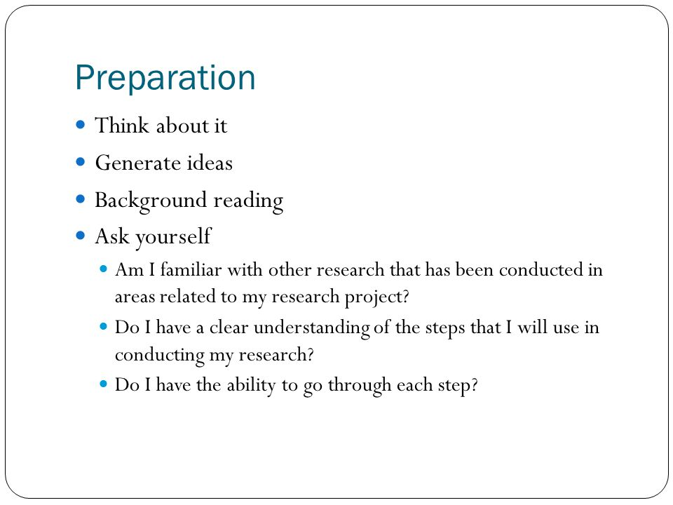 Preparation Think about it Generate ideas Background reading