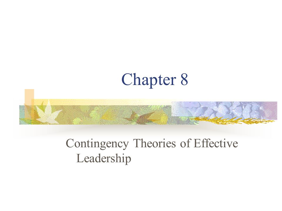 contingency leadership theories and effective leadership essay