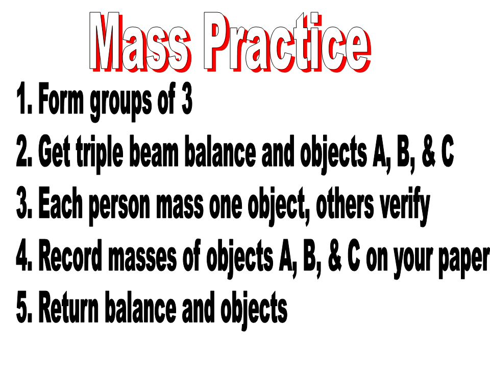2. Get triple beam balance and objects A, B, & C