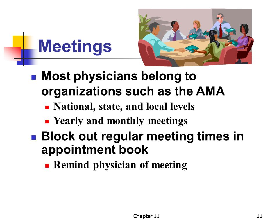 Meetings Most physicians belong to organizations such as the AMA