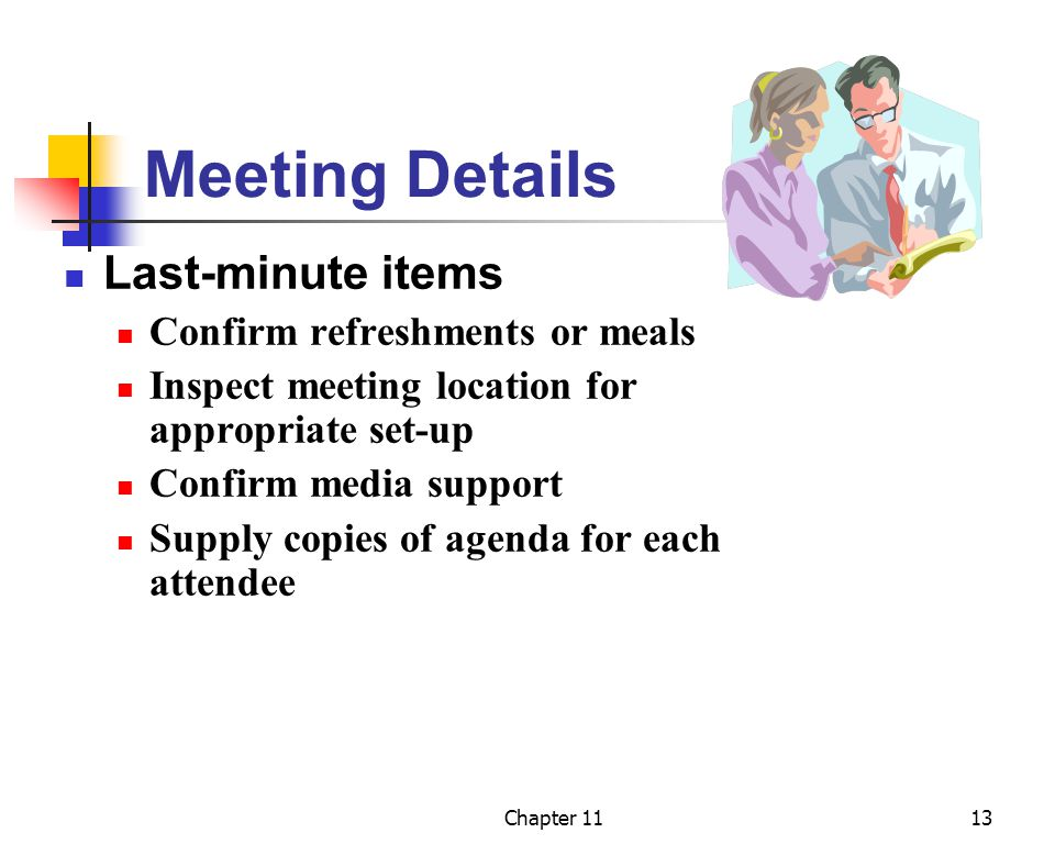 Meeting Details Last-minute items Confirm refreshments or meals
