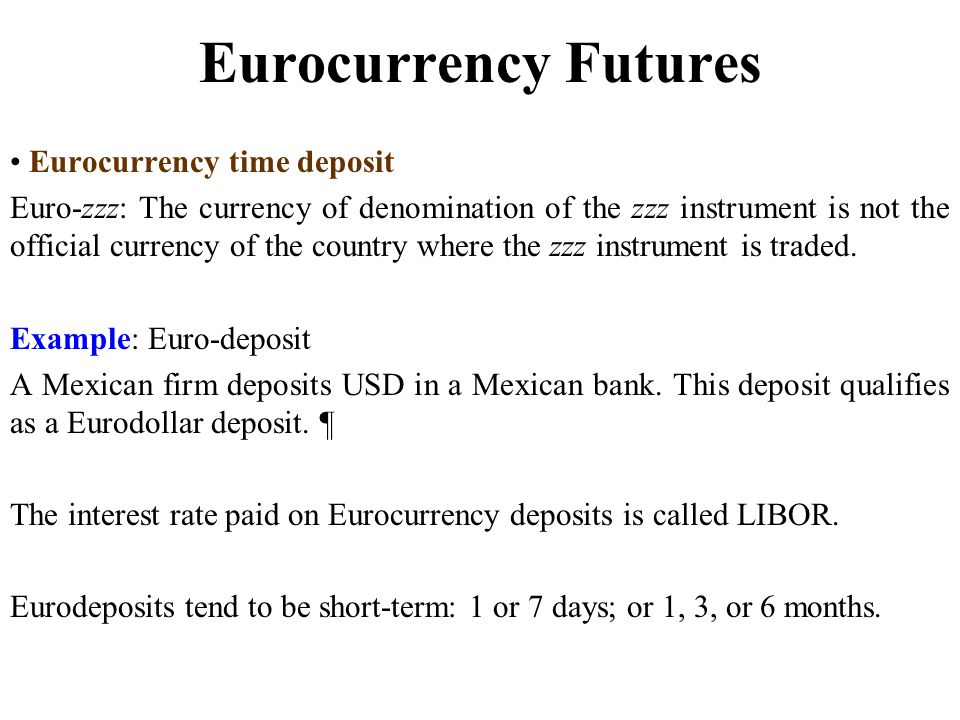 Eurocurrency contracts ppt download eurocurrency futures eurocurrency time deposit yelopaper Choice Image