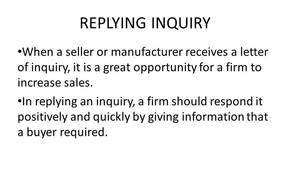 Inquiry letters and replying to the inquiry ppt video online download replying inquiry when a seller or manufacturer receives a letter of inquiry it is a altavistaventures Image collections