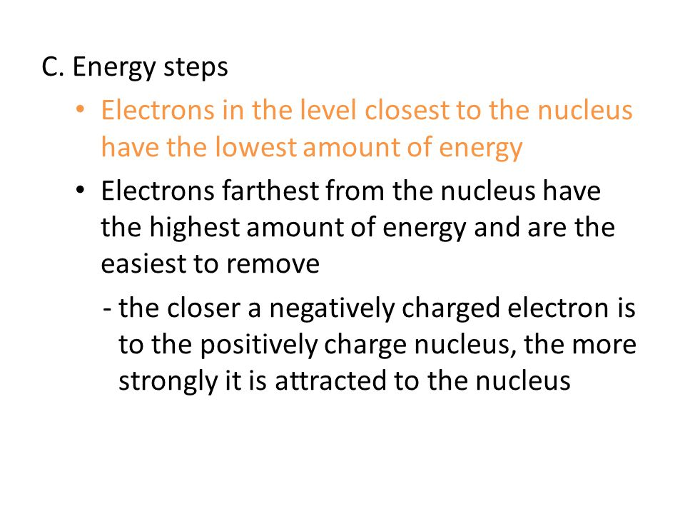 C. Energy steps Electrons in the level closest to the nucleus have the lowest amount of energy.