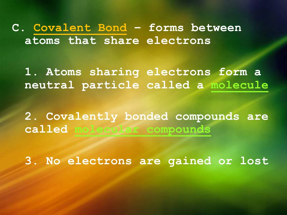 C. Covalent Bond – forms between atoms that share electrons 1