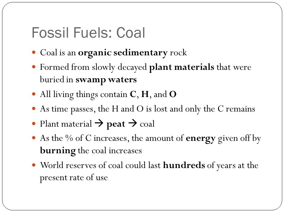 Fossil Fuels: Coal Coal is an organic sedimentary rock