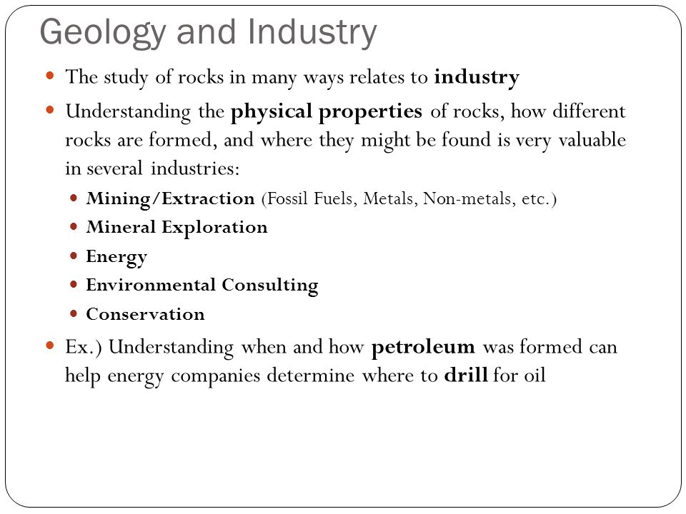 Geology and Industry The study of rocks in many ways relates to industry.