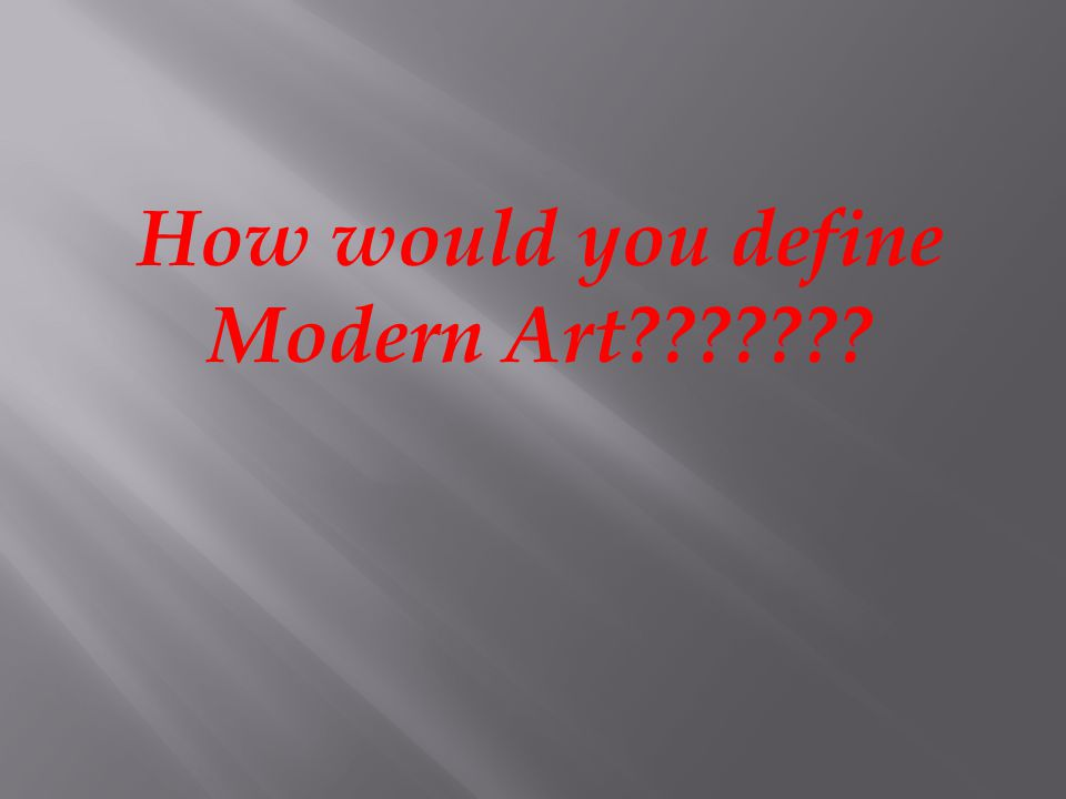 How would you define Modern Art