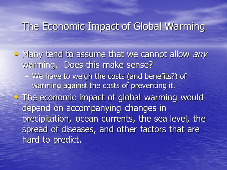 economic effects of global warming Wherever significant amounts of electrical energy are generated with fossil fuels and/or transportation depends largely on fossil fuels, economic growth tends to increase the production of greenhouse gases that increase global warming.
