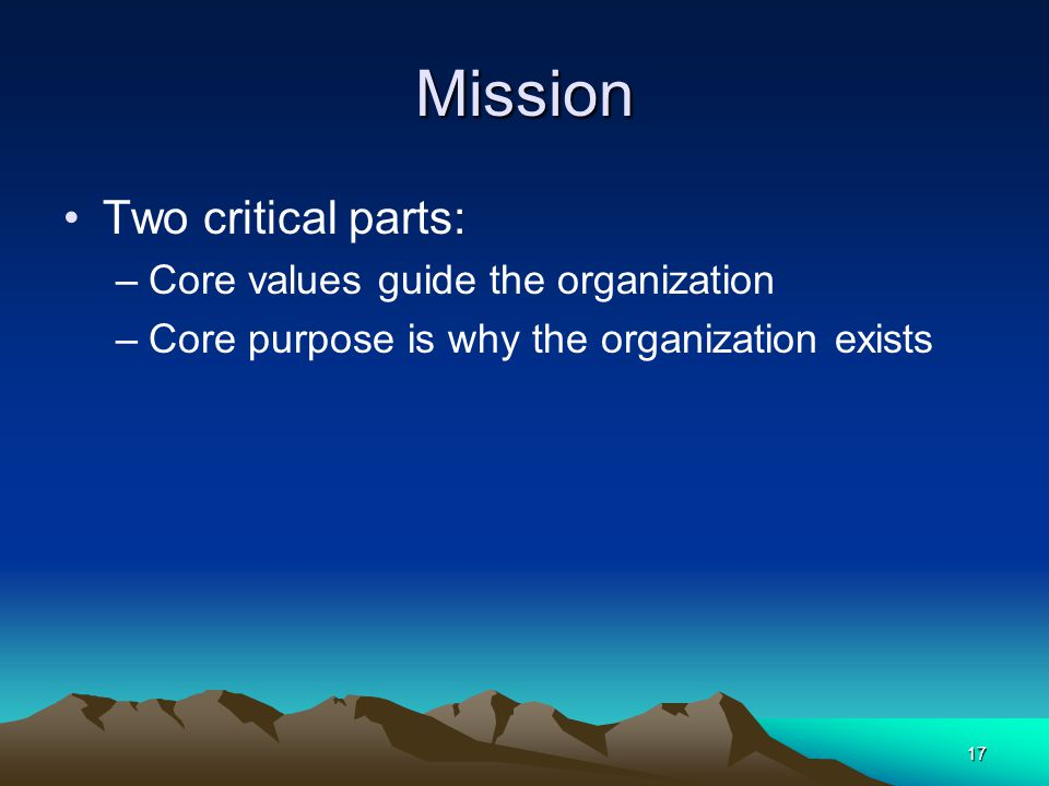 Mission Two critical parts: Core values guide the organization
