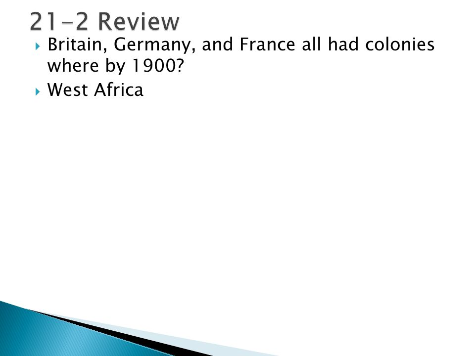 21-2 Review Britain, Germany, and France all had colonies where by 1900 West Africa