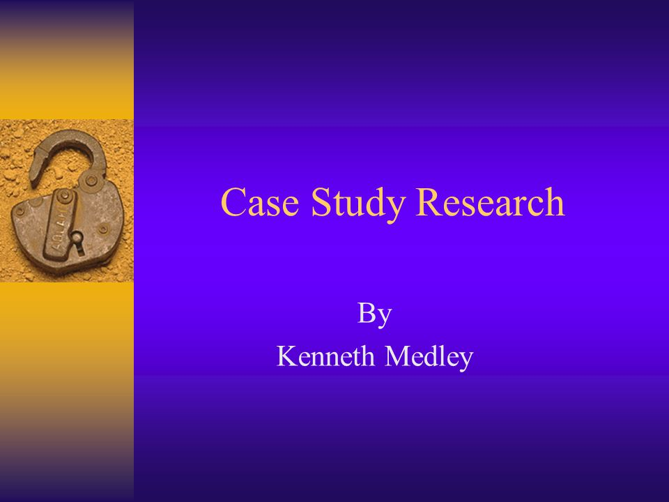 Case Study Research By Kenneth Medley