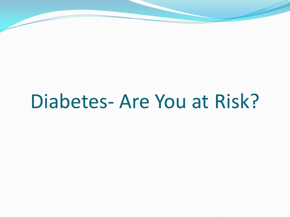 Diabetes- Are You at Risk