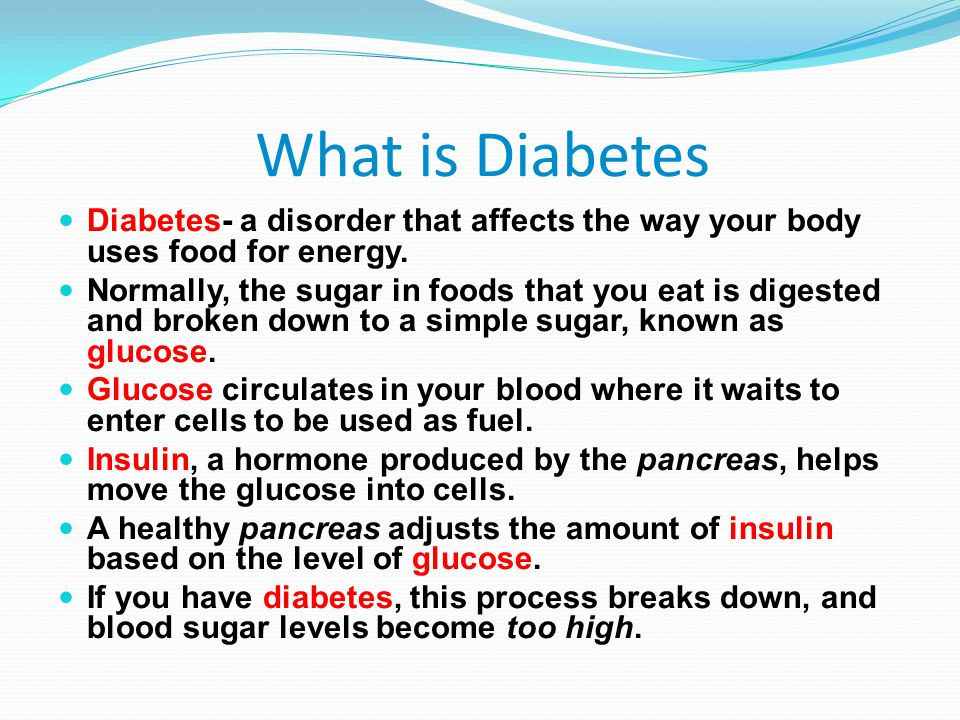 What is Diabetes Diabetes- a disorder that affects the way your body uses food for energy.
