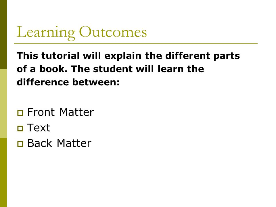 Learning Outcomes Front Matter Text Back Matter