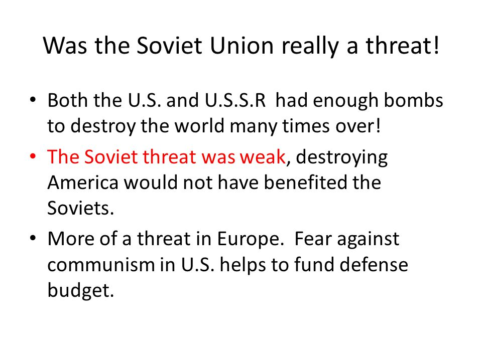 the american over emphasis of the threat of communism by the soviet union This is the text of a speech given by richard nixon during his 1960 presidential   which deters a hot war and which counters the communist threat in the cold war   itself in the ussr, why it has been able to accomplish what it has in the field  of  it is vitally important to emphasize again that all of the truly imposing.