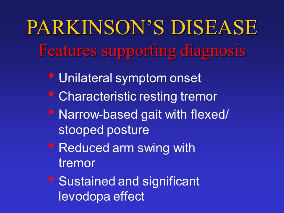 PARKINSON'S DISEASE Features supporting diagnosis