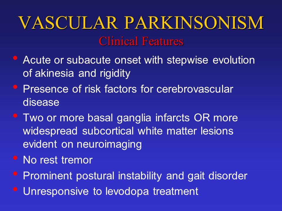 VASCULAR PARKINSONISM Clinical Features