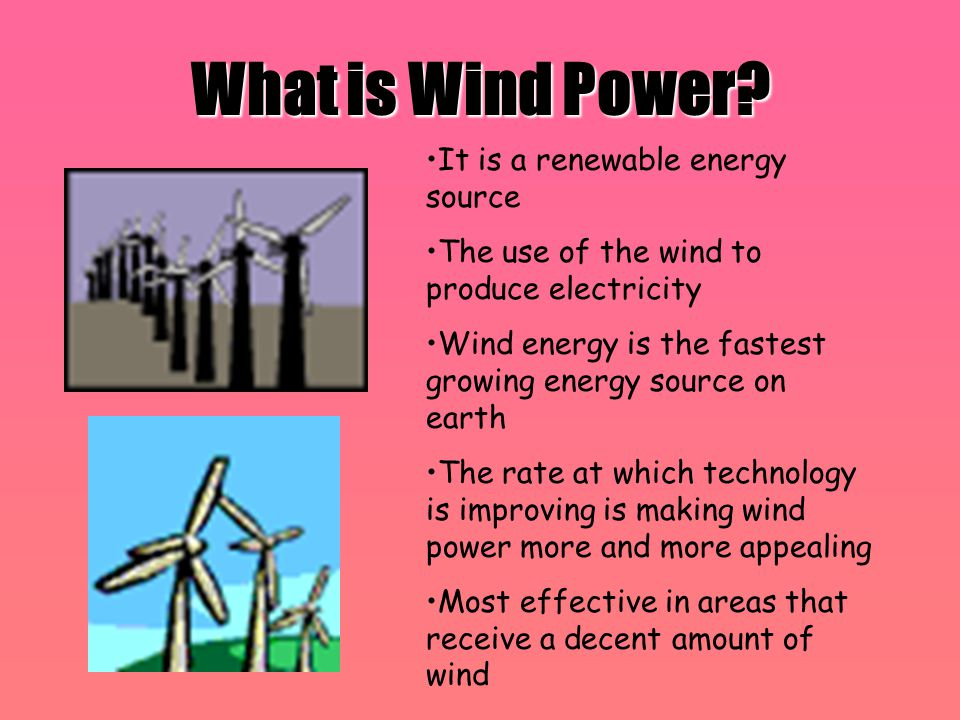 What is Wind Power It is a renewable energy source