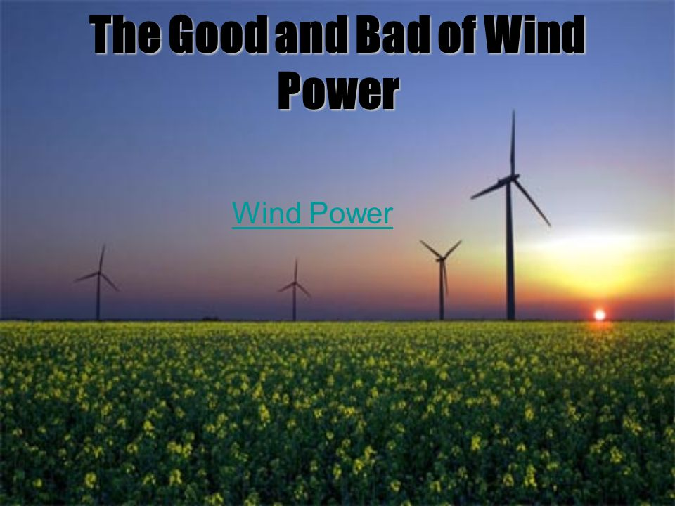 The Good and Bad of Wind Power