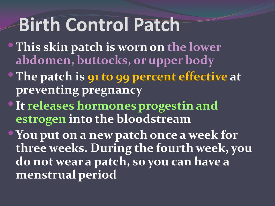 Birth Control Patch This skin patch is worn on the lower abdomen, buttocks, or upper body.