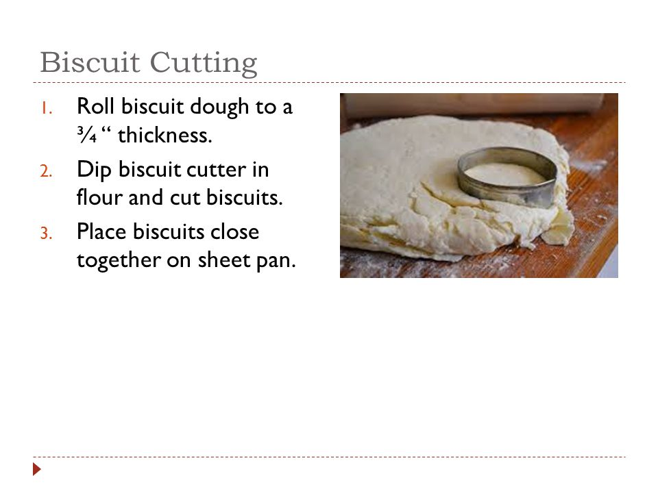 Biscuit Cutting Roll biscuit dough to a ¾ thickness.