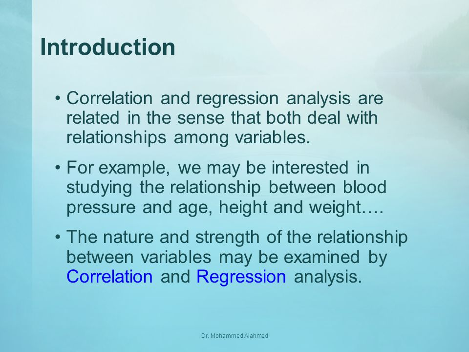 Introduction Correlation and regression analysis are related in the sense that both deal with relationships among variables.