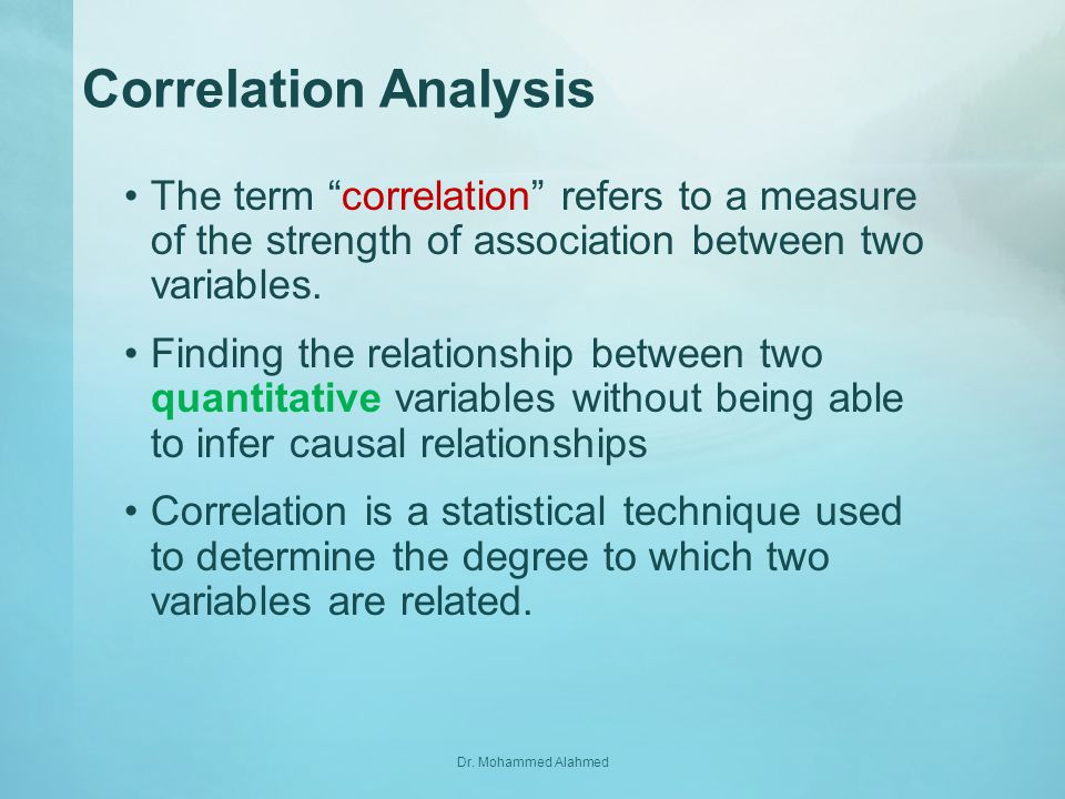 Correlation Analysis The term correlation refers to a measure of the strength of association between two variables.
