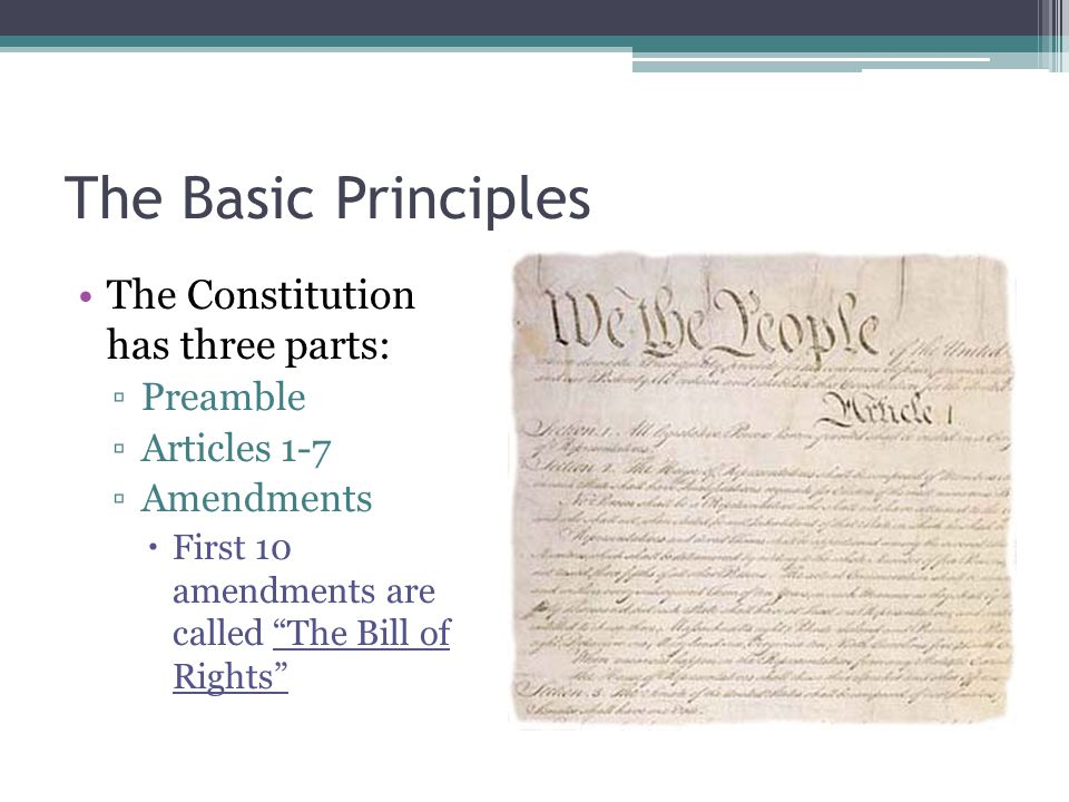 The Basic Principles The Constitution has three parts: Preamble