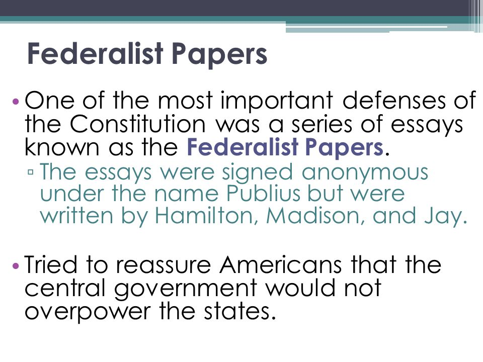federalist papers essays in defense of the constitution The federalist papers, a series of eighty-five newspaper essays published anonymously, were in fact written in defense of the constitution by james madison (1751–1836), john jay (1745–1829), and alexander hamilton (1755– 1804) in this essay hamilton opens his argument in support of a strong executive branch with.